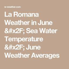 La Romana Weather in June / Sea Water Temperature / June Weather Averages