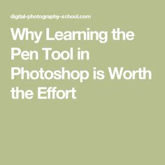 Why Learning the Pen Tool in Photoshop is Worth the Effort