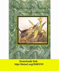 Capturing Nature The Writings and Art of John James Audubon (9780802782045) John James Audubon, Peter Roop, Connie Roop , ISBN-10: 0802782043  , ISBN-13: 978-0802782045 ,  , tutorials , pdf , ebook , torrent , downloads , rapidshare , filesonic , hotfile , megaupload , fileserve