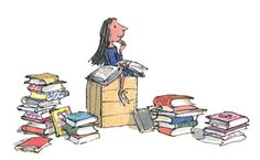 """""""All the reading she had done had given her a view of life that they had never seen.""""   A true literary heroine - Roald Dahl's Matilda.   Illustration by Quentin Blake."""