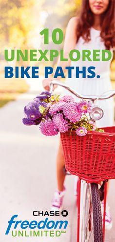 Ready for the ultimate adventure? Check out these 10 unexplored bike paths and start pedaling. Use your Chase Freedom Unlimited card to earn 1.5% cash back on everything you buy for your adventure, like a water bottle.