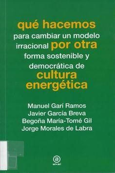 Qué hacemos por otra cultura energética / Manuel Garí Ramos...[et al.] Madrid : Akal, D.L. 2013