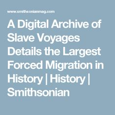 A Digital Archive of Slave Voyages Details the Largest Forced Migration in History      |     History | Smithsonian