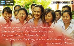 Somaly Man  She helps girls who have been victims to sex trafficking in Cambodia.