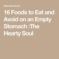 16 Foods to Eat and Avoid on an Empty Stomach :The Hearty Soul