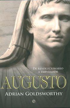 Augusto, de revolucionario a emperador / Adrian Goldsworthy, 2014
