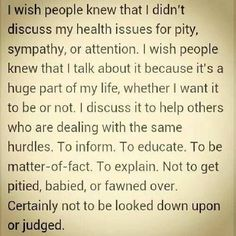 Be human with dignity. Chronic illness is a valid aspect of the human experience. We're all in this together!