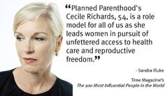 Cecile Richards, President of the Planned Parenthood Federation of America.   Certainly, a champion of women's health!