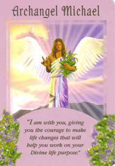 "Arch Angel Micheal. ""I am with you giving you the courage to make life changes that will help you work on your divine purpose in life""."