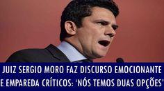 Juiz Sergio Moro faz discurso emocionante e empareda críticos: 'Nós temo...