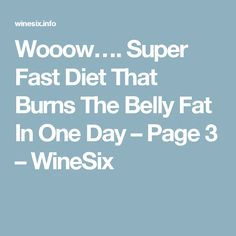Wooow…. Super Fast Diet That Burns The Belly Fat In One Day – Page 3 – WineSix