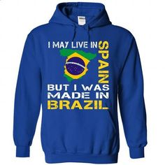 I may live in Spain but I was made in BRAZIL - #tee cup #sorority tshirt. PURCHASE NOW => https://www.sunfrog.com/No-Category/I-may-live-in-Spain-but-I-was-made-in-BRAZIL-9655-RoyalBlue-Hoodie.html?68278