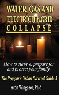 Water, Gas and Electrical Systems' Collapse Survival Pantry: How to Survive, Prepare for and Protect Your Family. ( The Beginners' Prepper's Urban Survival Guide) (survival pantry, survival books) by Aron Wngazer, http://www.amazon.com/dp/B00OYE8ZQ4/ref=cm_sw_r_pi_dp_SAlyub1PA6G4F