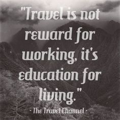 Travel is not reward for working, it's education for living