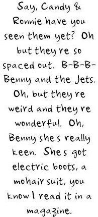 Bennie and the jets...THIS SONG IS INSTANT HAPPINESS TO ME <3 (Reminds me of a movie.....) lol