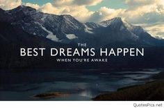 Best dreams happens when you are awake