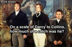 I actually think it should be on a scale of Darcy to Wickham instead of Collins