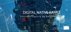 Social & Connected Business » Digital native banks: Customer Centric by nature