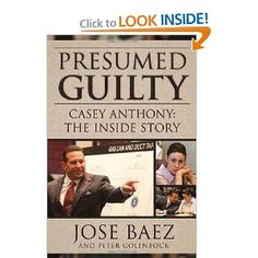 Presumed Guilty: Casey Anthony: The Inside Story: Jose Baez,Peter Golenbock: 9781937856380: Amazon.com: Books