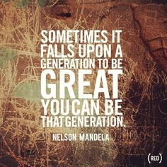 """""""Sometimes it falls on a generation to be great. YOU can be that great generation."""" - Nelson Mandela #MandelaDay https://www.one.org/us/2013/07/18/in-pictures-how-the-world-is-celebrating-mandela-day/"""