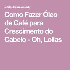 Como Fazer Óleo de Café para Crescimento do Cabelo - Oh, Lollas