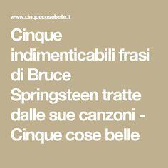 Cinque indimenticabili frasi di Bruce Springsteen tratte dalle sue canzoni - Cinque cose belle