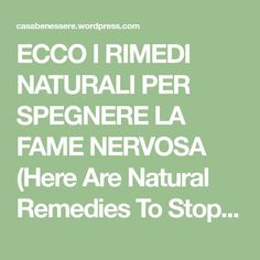 ECCO I RIMEDI NATURALI PER SPEGNERE LA FAME NERVOSA (Here Are Natural Remedies To Stop Binge Eating) | La ForzaDellaNatura's Blog