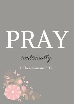 pray continually - Inspirational Bible Verses - 1 Thessalonians - The Well Nourished Nest Favorite Bible Verses, Bible Verses Quotes, Bible Scriptures, Faith Bible, Short Bible Verses, Bible Prayers, Wallpapers Gospel, 1 Thessalonians 5 17, Bibel Journal