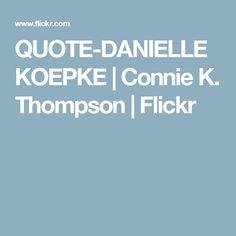 QUOTE-DANIELLE KOEPKE | Connie K. Thompson | Flickr