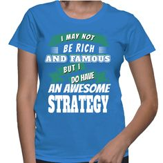 I May Not Be Rich But I Do Have An Awesome Strategy T-Shirt