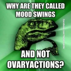 Why are they called mood swings?