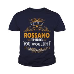 Its a ROSSANO Thing You Wouldnt Understand - ROSSANO T Shirt ROSSANO Hoodie ROSSANO Family ROSSANO Tee ROSSANO Name ROSSANO lifestyle ROSSANO shirt ROSSANO names #gift #ideas #Popular #Everything #Videos #Shop #Animals #pets #Architecture #Art #Cars #motorcycles #Celebrities #DIY #crafts #Design #Education #Entertainment #Food #drink #Gardening #Geek #Hair #beauty #Health #fitness #History #Holidays #events #Home decor #Humor #Illustrations #posters #Kids #parenting #Men #Outdoors…
