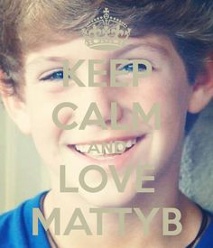 Keep calm and ❤ MattyB