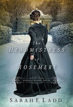 The Headmistress of Rosemere by Sarah E. Ladd | Whispers on the Moors, BK#2 | Publisher: Thomas Nelson | Publication Date: December 31, 2013 | www.sarahladd.com | Historical Fiction