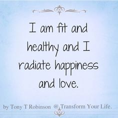 Repeat this affirmation for at least 1 minute several times a day. I am fit and healthy and I radiate happiness and love. I am fit and healthy and I radiate happiness and love. I am fit and healthy…