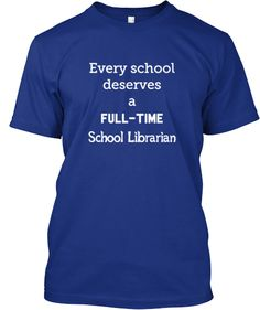 Every School Deserves a Full-Time School Librarian! I just bought mine today--nice design, OELMA!!