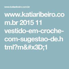 www.katiaribeiro.com.br 2015 11 vestido-em-croche-com-sugestao-de.html?m=1