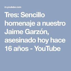 Tres: Sencillo homenaje a nuestro Jaime Garzón, asesinado hoy hace 16 años - YouTube