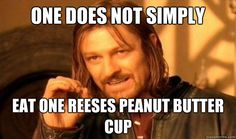 One Does Not Simply eat one reeses peanut butter cup - One Does Not Simply eat one reeses peanut butter cup  Boromir