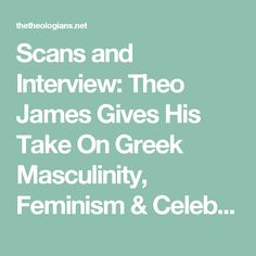 Scans and Interview: Theo James Gives His Take On Greek Masculinity, Feminism & Celebrity — The Theologians—Theo James News Site