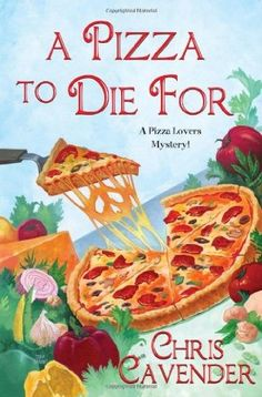 A Pizza To Die For (2011) (The third book in the Pizza Mystery series) A novel by Chris Cavender