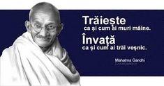 """""""Traieste ca si cum ai muri maine. Invata ca si cum ai trai vesnic"""" - Gandhi Mahatma Gandhi, Maine, Thoughts, Buddha, Day Planners, Pictures, Ideas"""