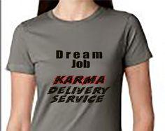 f32873ad9de Items similar to Dream Job - Karma Delivery Service T Shirt, Classic Fit Tee,  Karma T Shirt, Karma Joke T Shirt, Funny Karma Shirt on Etsy