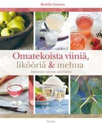 Omatekoista viiniä, likööriä ja mehua - Tekijä: Beshlie Grimes -  Hinta: 21,40 e