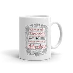 """Whoever said Diamonds are a girl's best friend never owned a Chihuahua"" Coffee Mug"