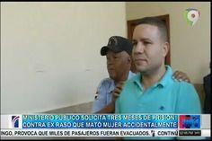 Ministerio Público Solicita Tres Meses De Prisión Contra Ex Raso Que Mató Mujer Accidentalmente