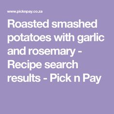 Roasted smashed potatoes with garlic and rosemary - Recipe search results - Pick n Pay Roasted Smashed Potatoes, Rosemary Recipes, Recipe Search, Drake, Baking Recipes, Delicious Desserts, Garlic, Dinner, Cooking