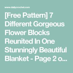 [Free Pattern] 7 Different Gorgeous Flower Blocks Reunited In One Stunningly Beautiful Blanket - Page 2 of 2 - Knit And Crochet Daily