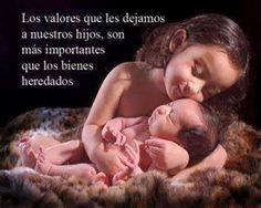 Los valores que les dejamos a nuestros hijos, son mas importantes que los bienes heredados.