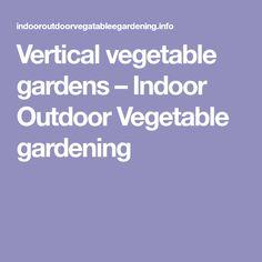 Vertical vegetable gardens – Indoor Outdoor Vegetable gardening